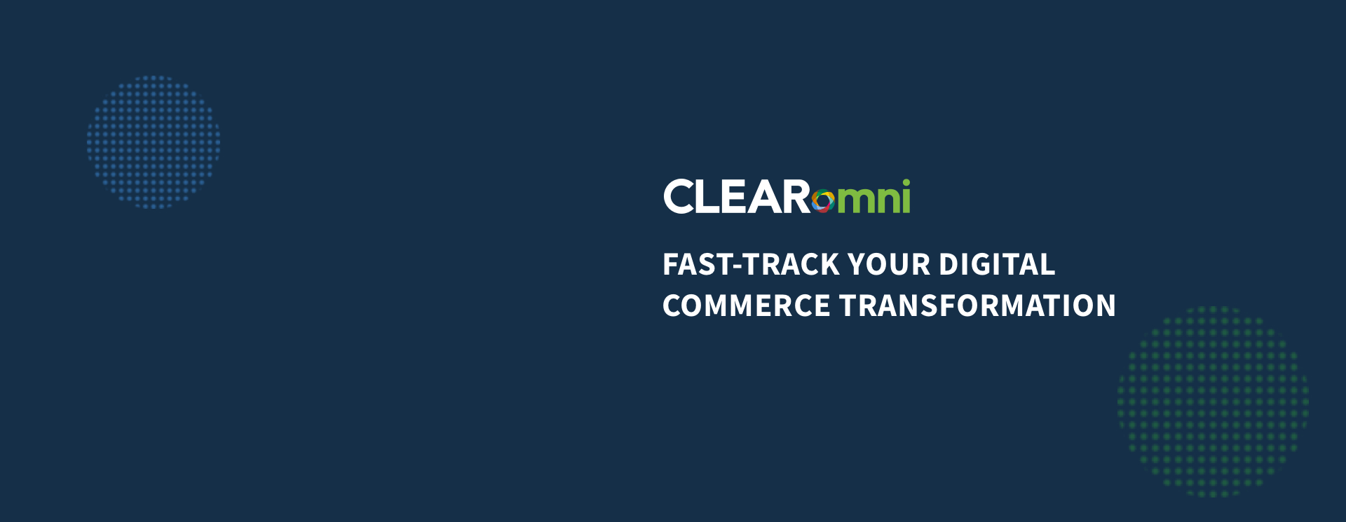 CLEARomni FAST-TRACT YOUR DIGITAL COMMERCE TRANSFORMATION